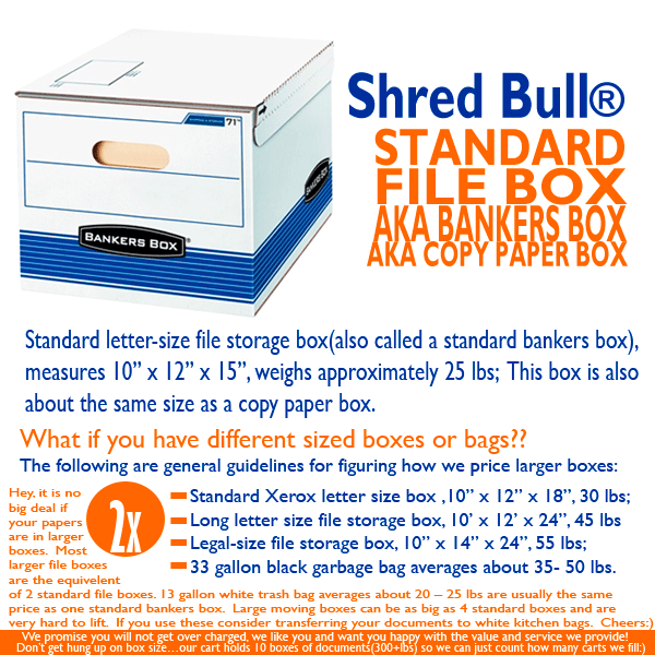 "Standard letter-size file storage box(also called a standard bankers box), measures 10"" x 12"" x 15"", weighs approximately 25 lbs"